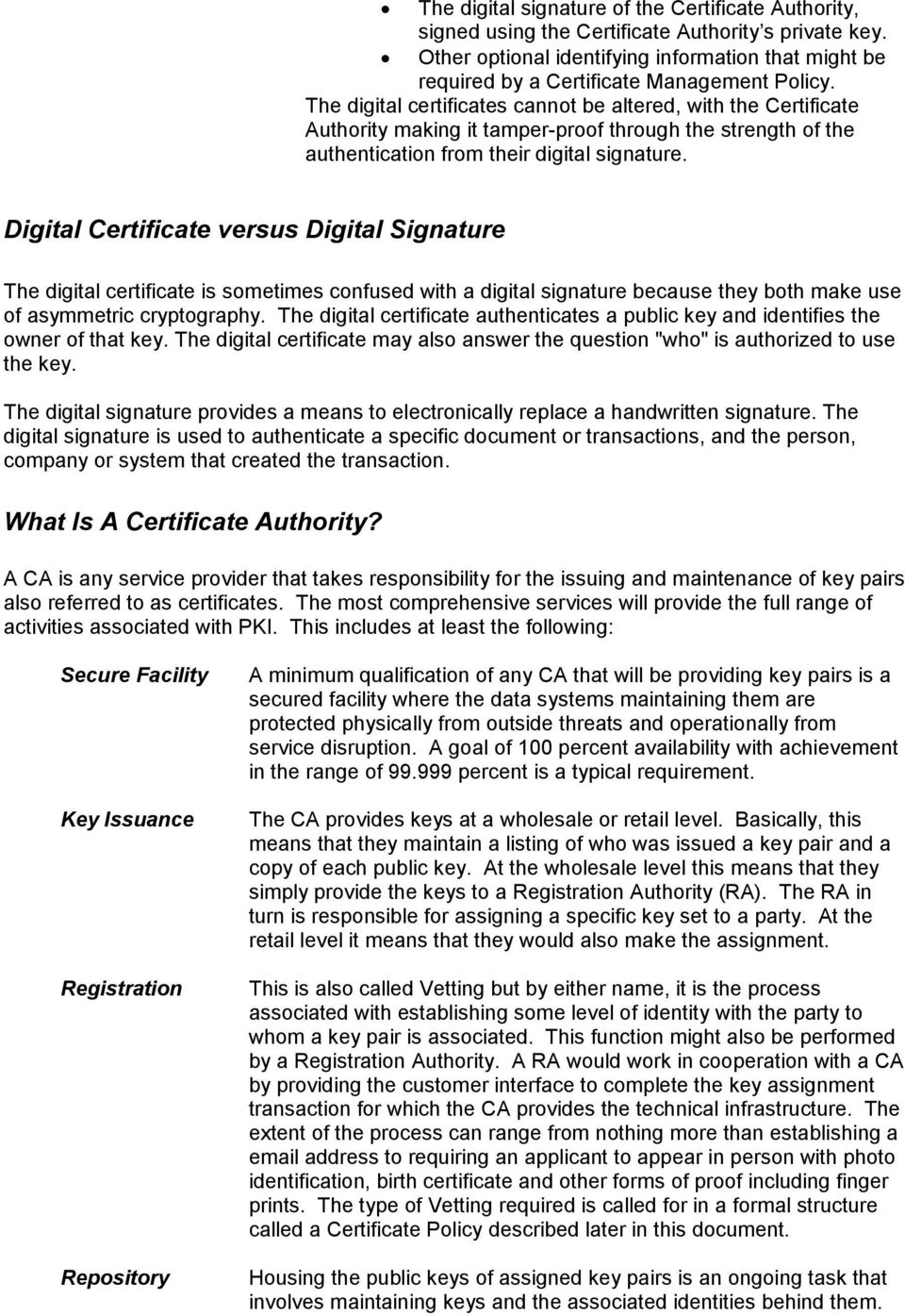 The digital certificates cannot be altered, with the Certificate Authority making it tamper-proof through the strength of the authentication from their digital signature.