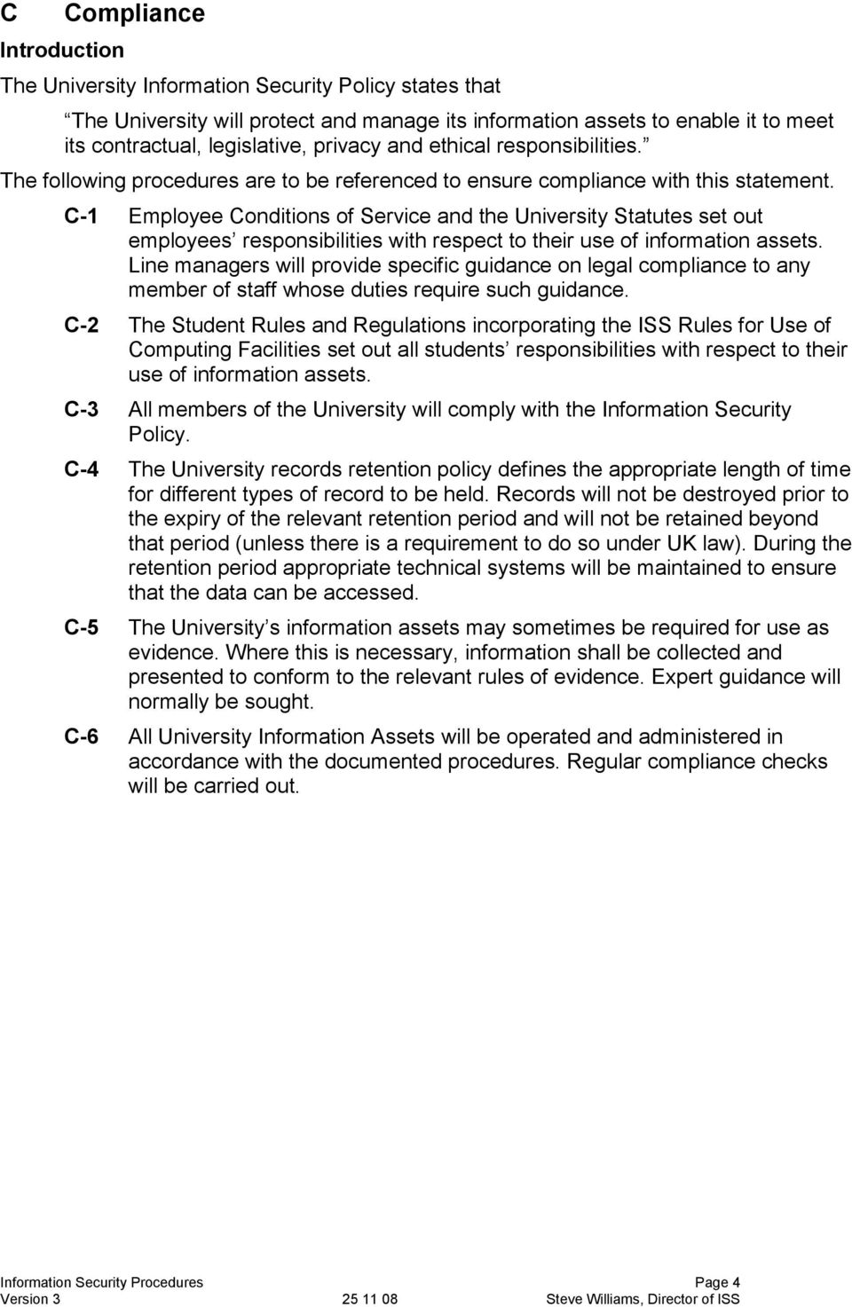 C-1 Employee Conditions of Service and the University Statutes set out employees responsibilities with respect to their use of information assets.