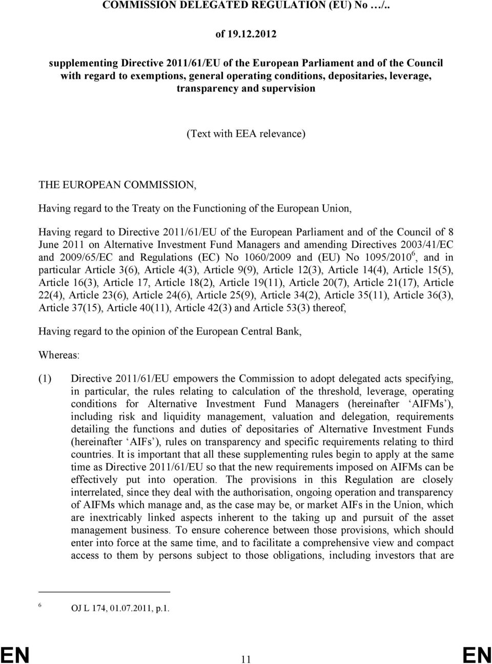(Text with EEA relevance) THE EUROPEAN COMMISSION, Having regard to the Treaty on the Functioning of the European Union, Having regard to Directive 2011/61/EU of the European Parliament and of the
