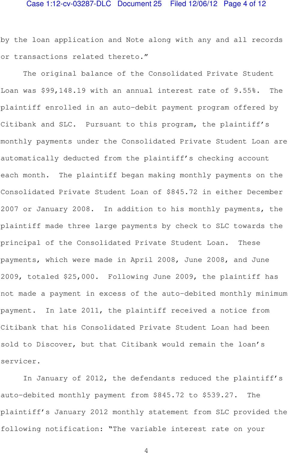 Pursuant to this program, the plaintiff s monthly payments under the Consolidated Private Student Loan are automatically deducted from the plaintiff s checking account each month.