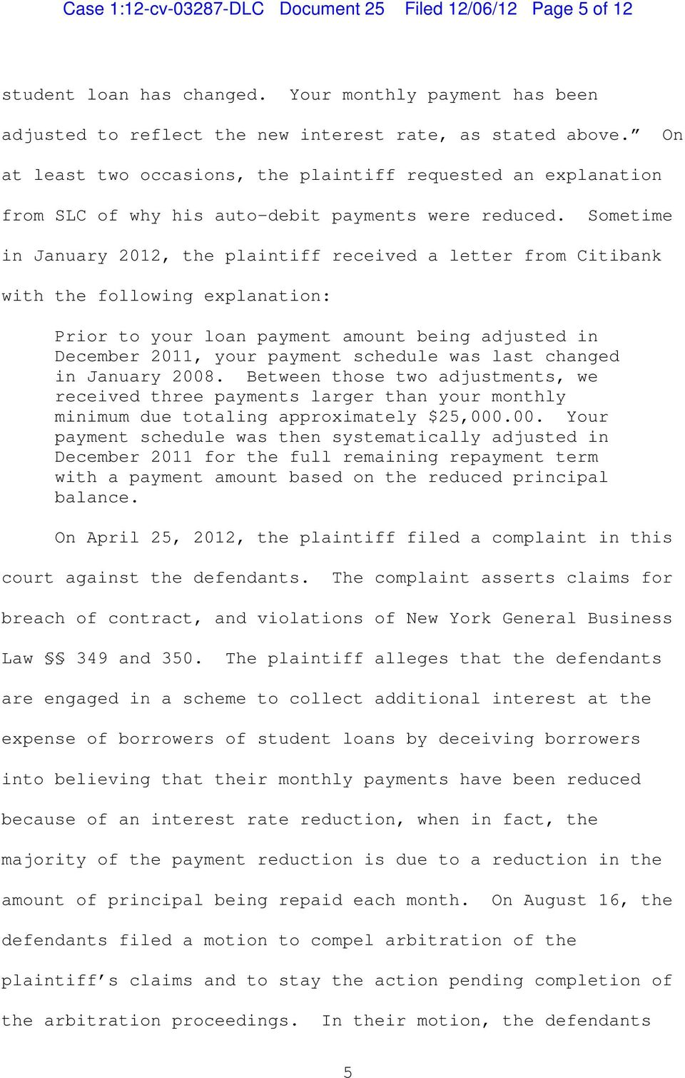 Sometime in January 2012, the plaintiff received a letter from Citibank with the following explanation Prior to your loan payment amount being adjusted in December 2011, your payment schedule was