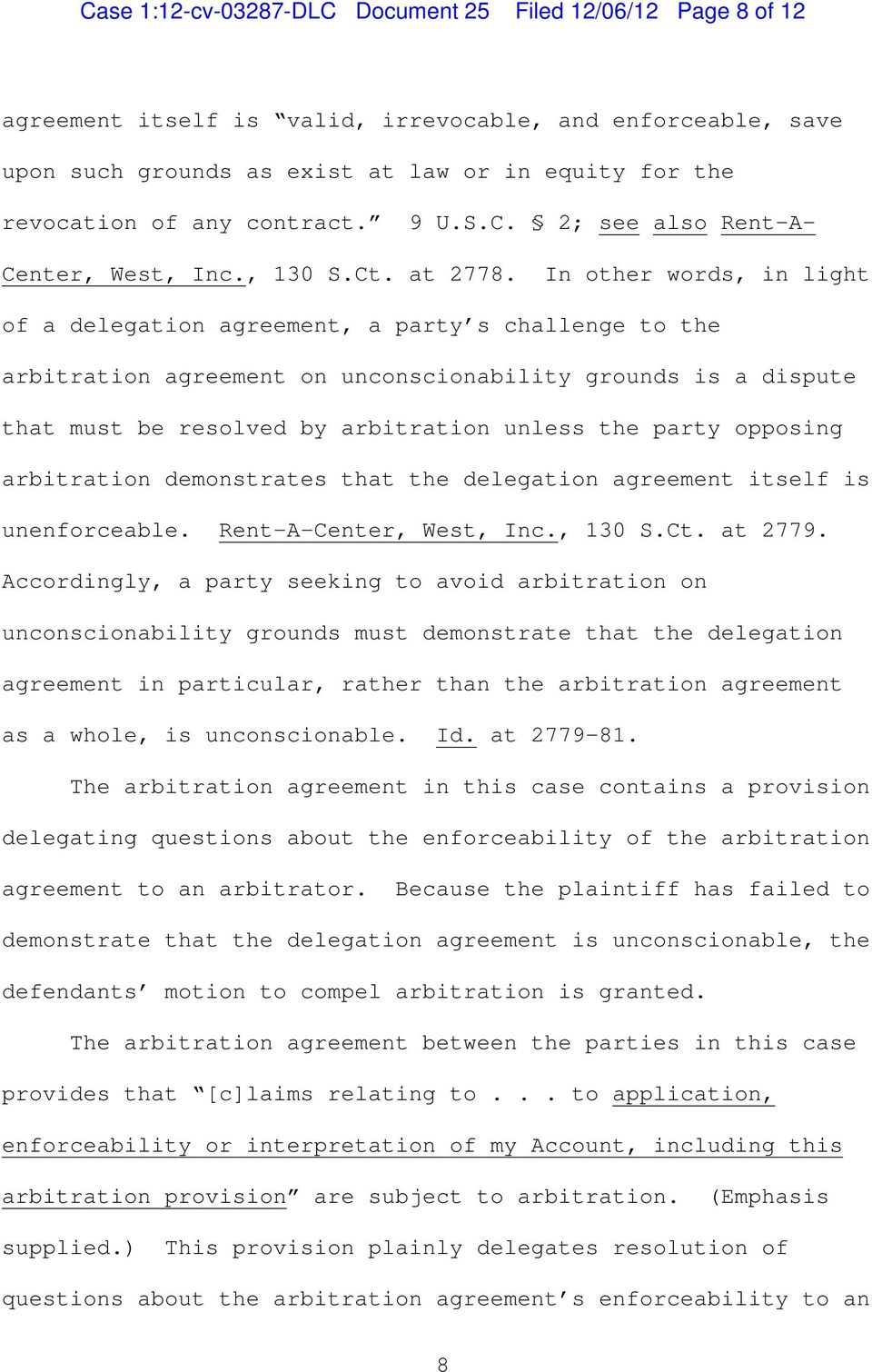 In other words, in light of a delegation agreement, a party s challenge to the arbitration agreement on unconscionability grounds is a dispute that must be resolved by arbitration unless the party