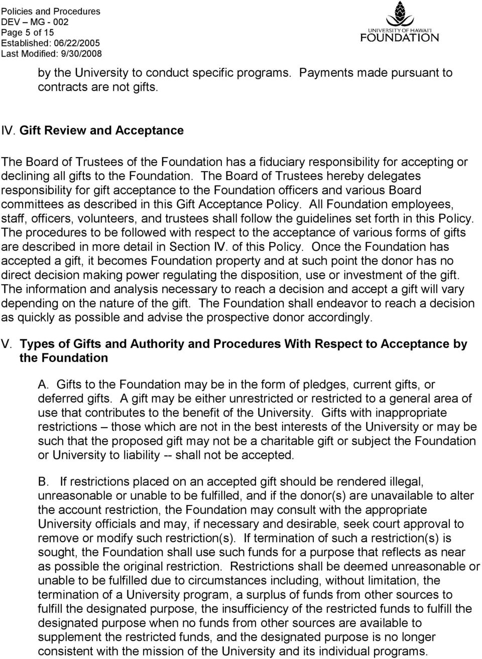 The Board of Trustees hereby delegates responsibility for gift acceptance to the Foundation officers and various Board committees as described in this Gift Acceptance Policy.