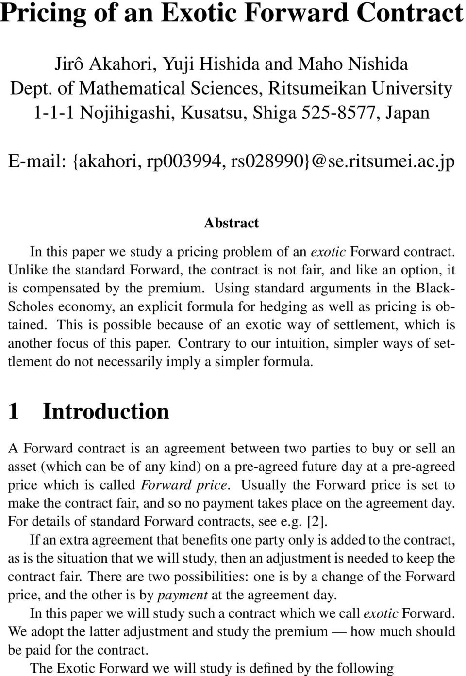 jp Abstract In this paper we study a pricing problem of an exotic Forward contract. Unlike the standard Forward, the contract is not fair, and like an option, it is compensated by the premium.