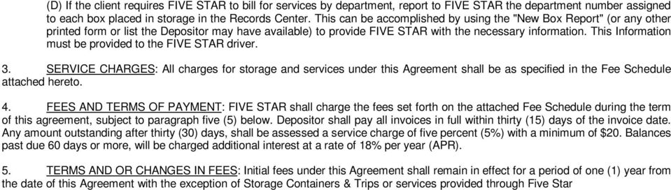 This Information must be provided to the FIVE STAR driver. 3. SERVICE CHARGES: All charges for storage and services under this Agreement shall be as specified in the Fee Schedule attached hereto. 4.
