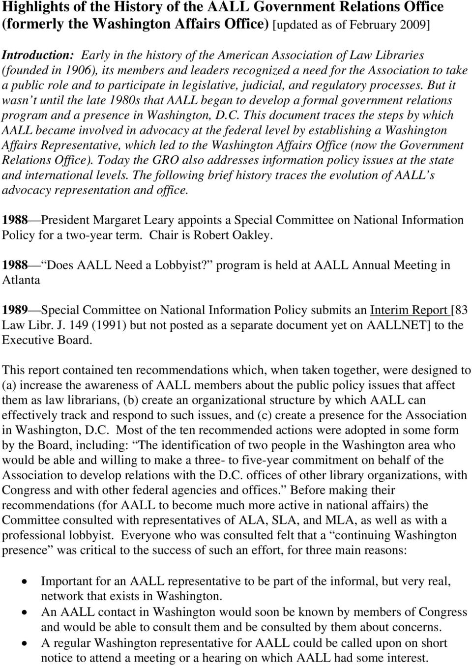 But it wasn t until the late 1980s that AALL began to develop a formal government relations program and a presence in Washington, D.C.