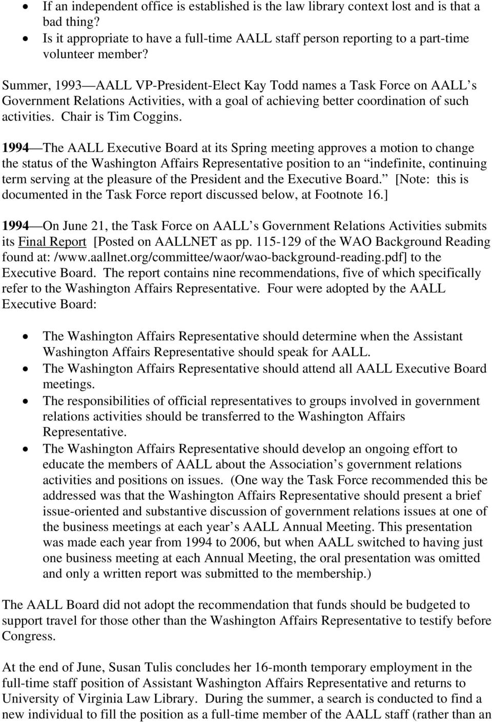 1994 The AALL Executive Board at its Spring meeting approves a motion to change the status of the Washington Affairs Representative position to an indefinite, continuing term serving at the pleasure