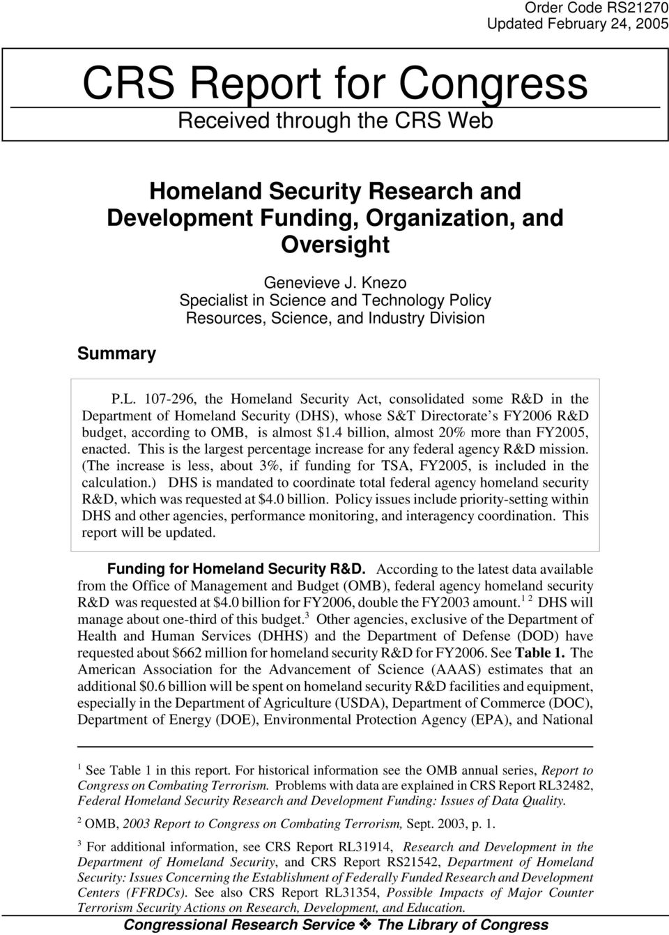107-296, the Homeland Security Act, consolidated some R&D in the Department of Homeland Security (DHS), whose S&T Directorate s FY2006 R&D budget, according to OMB, is almost $1.