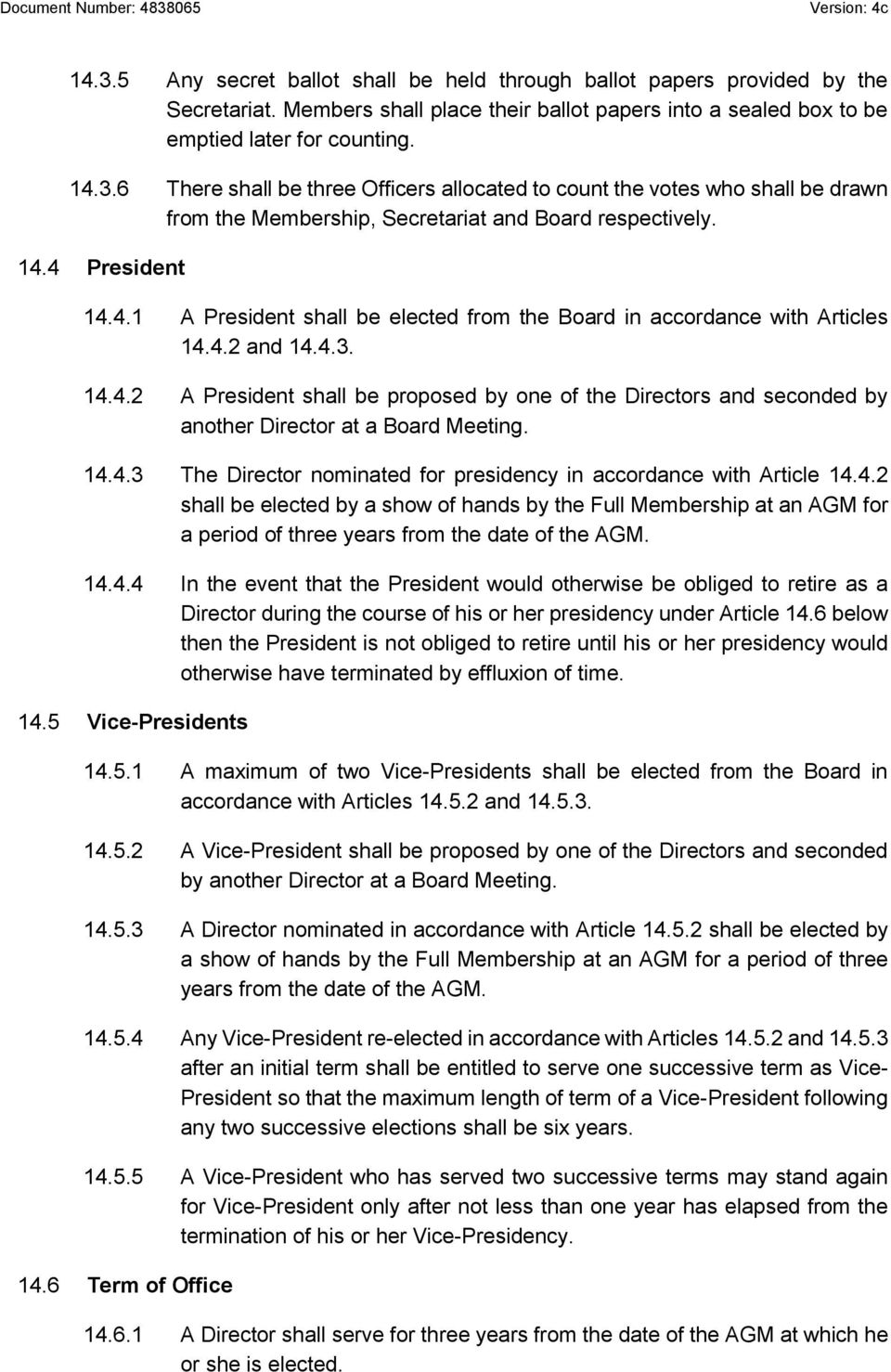 14.4.3 The Director nominated for presidency in accordance with Article 14.4.2 shall be elected by a show of hands by the Full Membership at an AGM for a period of three years from the date of the AGM.