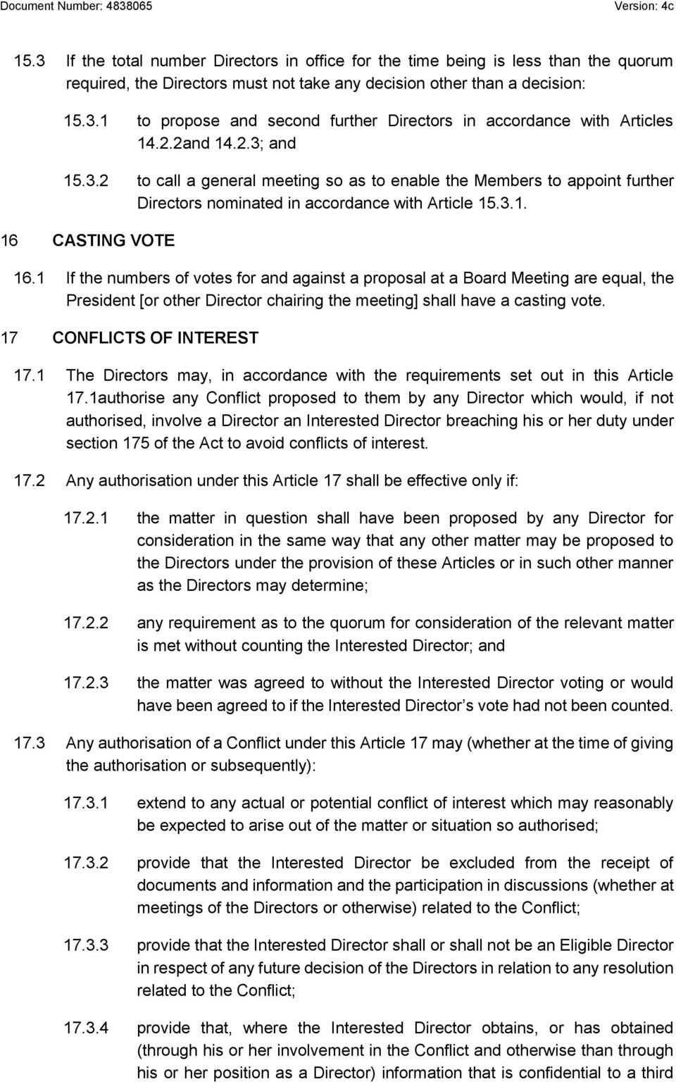 1 If the numbers of votes for and against a proposal at a Board Meeting are equal, the President [or other Director chairing the meeting] shall have a casting vote. 17 CONFLICTS OF INTEREST 17.