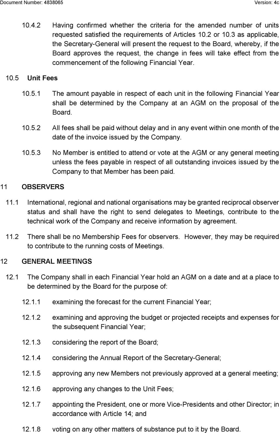 Financial Year. 10.5 Unit Fees 10.5.1 The amount payable in respect of each unit in the following Financial Year shall be determined by the Company at an AGM on the proposal of the Board. 10.5.2 All fees shall be paid without delay and in any event within one month of the date of the invoice issued by the Company.