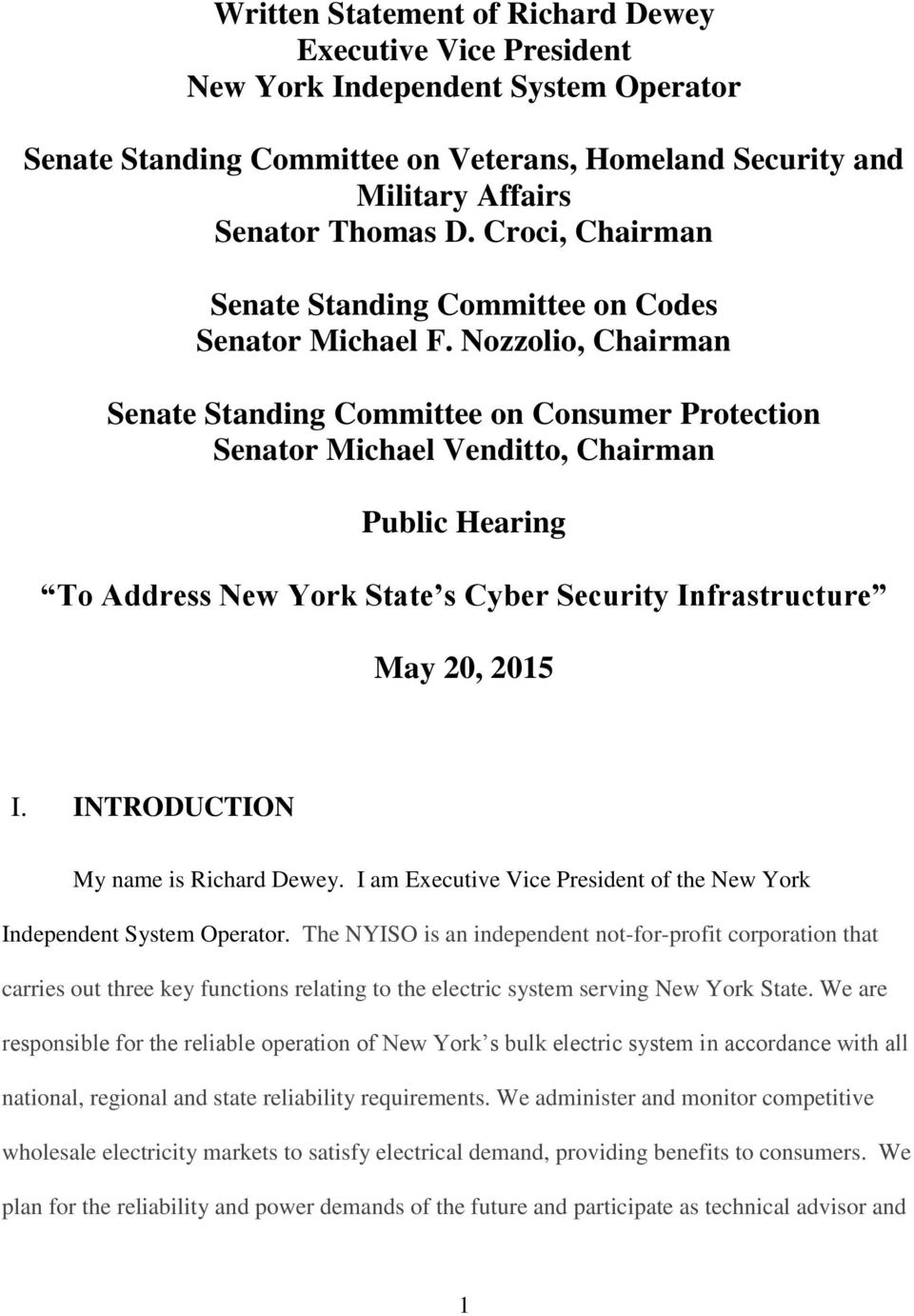 Nozzolio, Chairman Senate Standing Committee on Consumer Protection Senator Michael Venditto, Chairman Public Hearing To Address New York State s Cyber Security Infrastructure May 20, 2015 I.