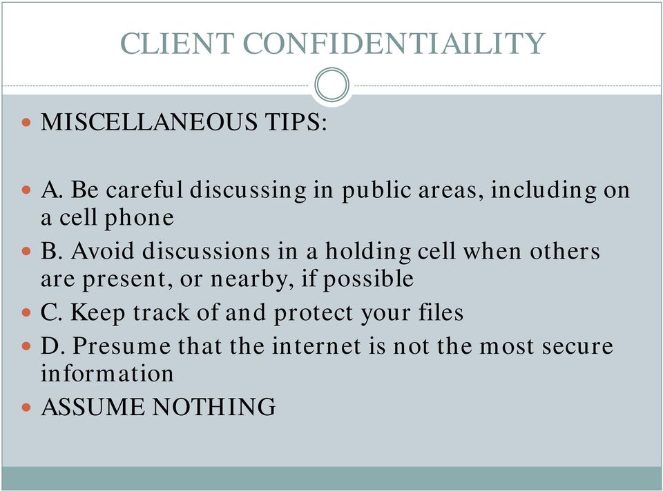 Avoid discussions in a holding cell when others are present, or nearby, if