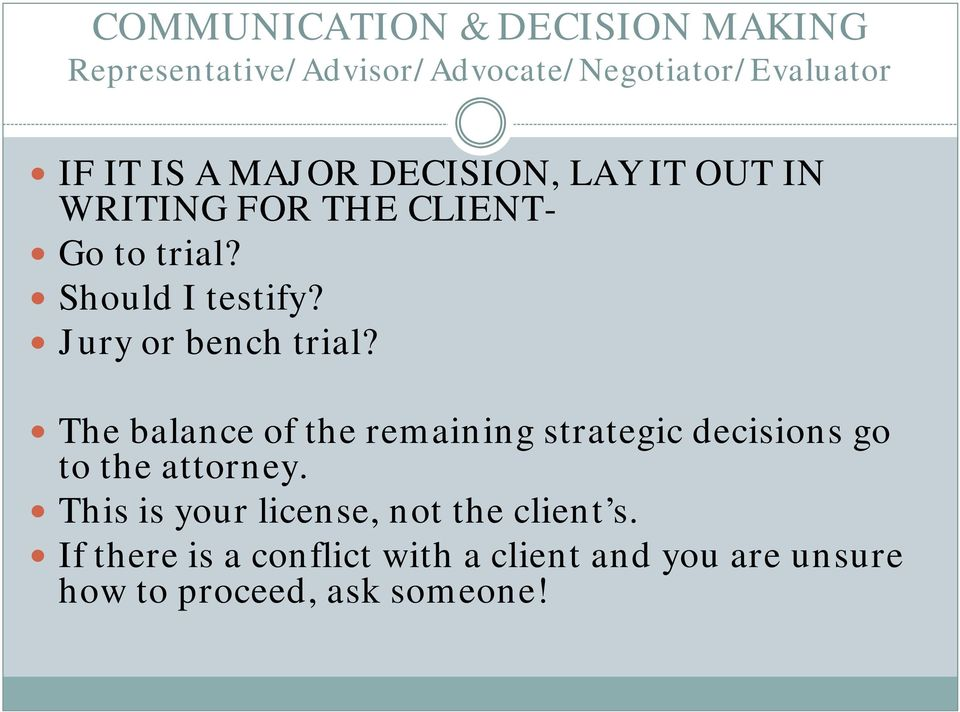 Jury or bench trial? The balance of the remaining strategic decisions go to the attorney.