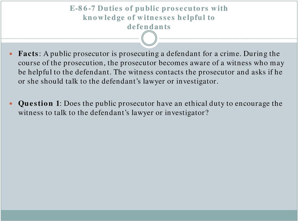 During the course of the prosecution, the prosecutor becomes aware of a witness who may be helpful to the defendant.
