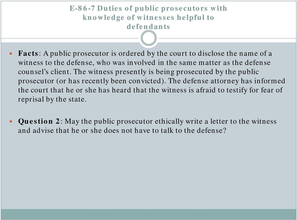The witness presently is being prosecuted by the public prosecutor (or has recently been convicted).