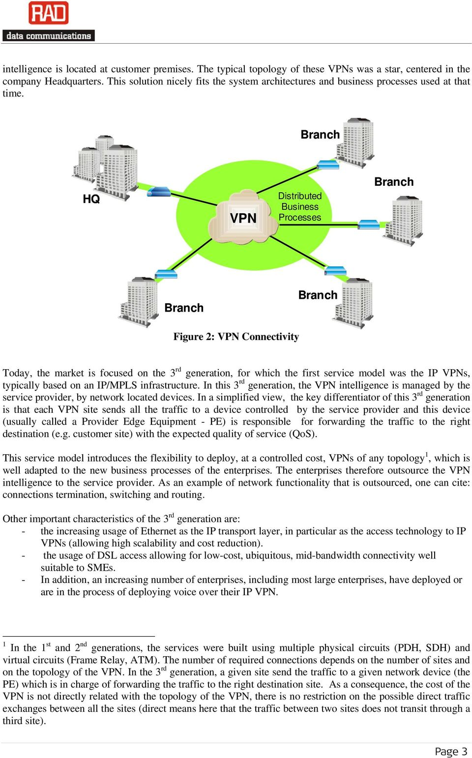 HQ VPN Distributed Business Processes Figure 2: VPN Connectivity Today, the market is focused on the 3 rd generation, for which the first service model was the IP VPNs, typically based on an IP/MPLS