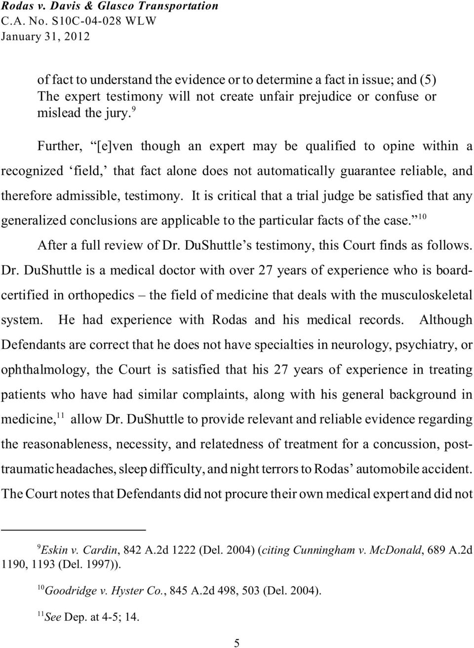 It is critical that a trial judge be satisfied that any generalized conclusions are applicable to the particular facts of the case. 10 After a full review of Dr.