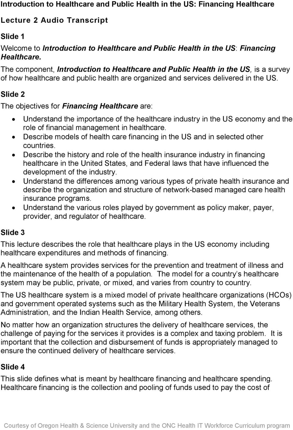 Slide 2 The objectives for Financing Healthcare are: Slide 3 Understand the importance of the healthcare industry in the US economy and the role of financial management in healthcare.