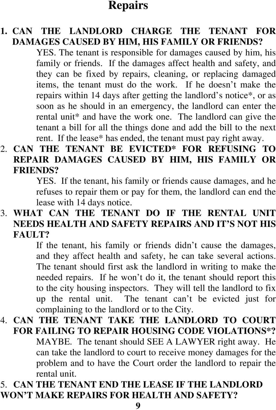 If he doesn t make the repairs within 14 days after getting the landlord s notice*, or as soon as he should in an emergency, the landlord can enter the rental unit* and have the work one.