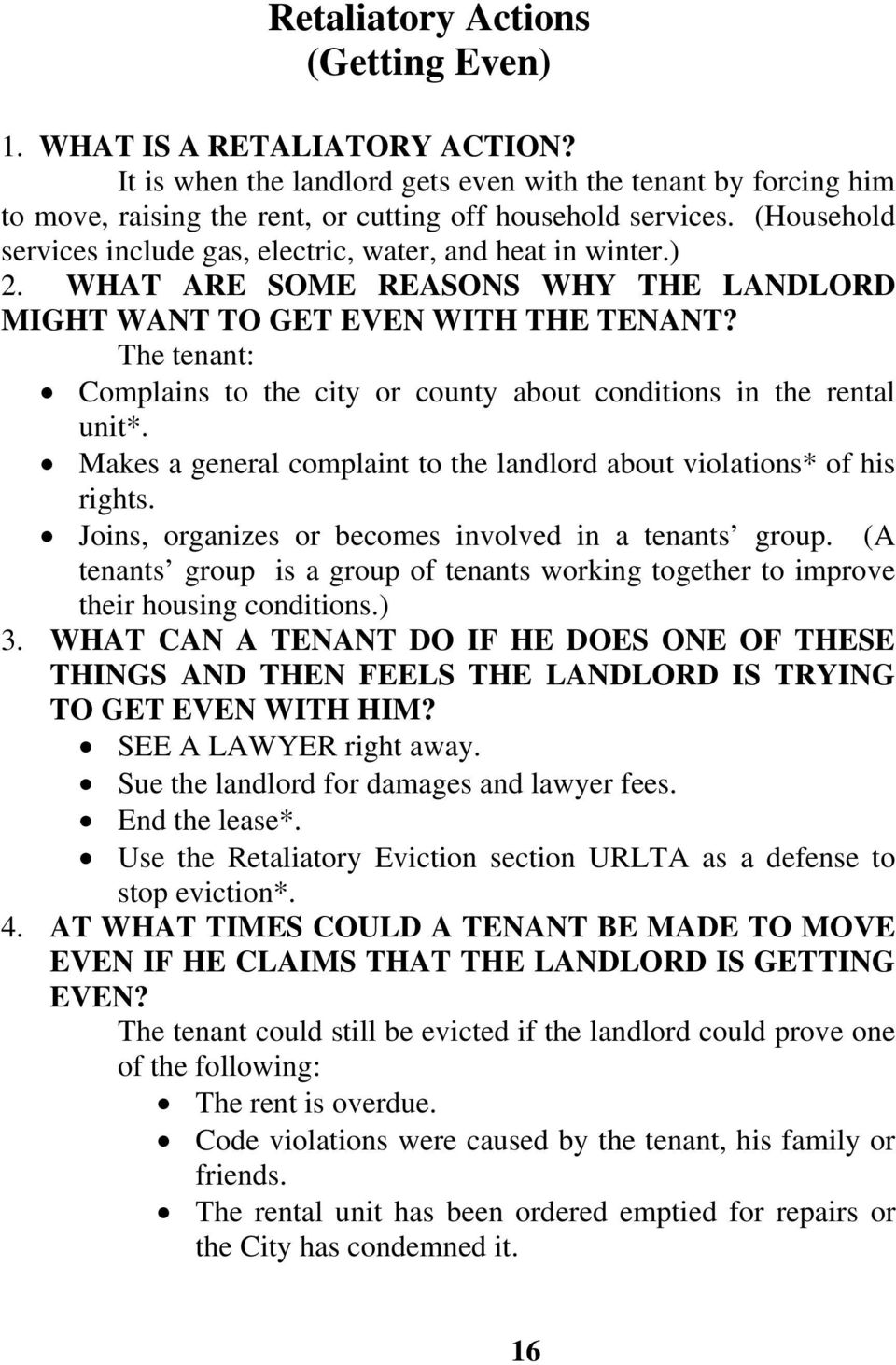 The tenant: Complains to the city or county about conditions in the rental unit*. Makes a general complaint to the landlord about violations* of his rights.