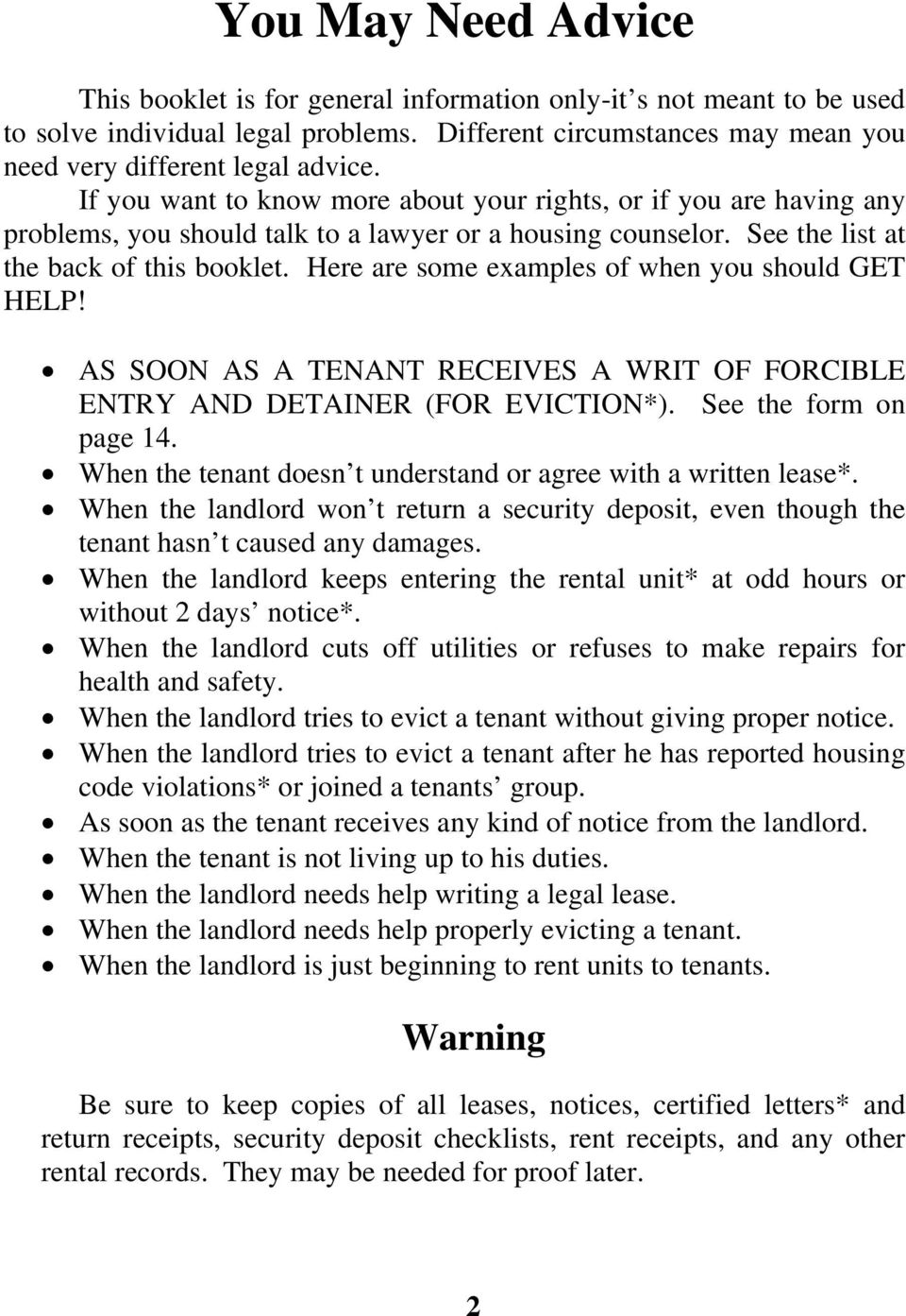 Here are some examples of when you should GET HELP! AS SOON AS A TENANT RECEIVES A WRIT OF FORCIBLE ENTRY AND DETAINER (FOR EVICTION*). See the form on page 14.