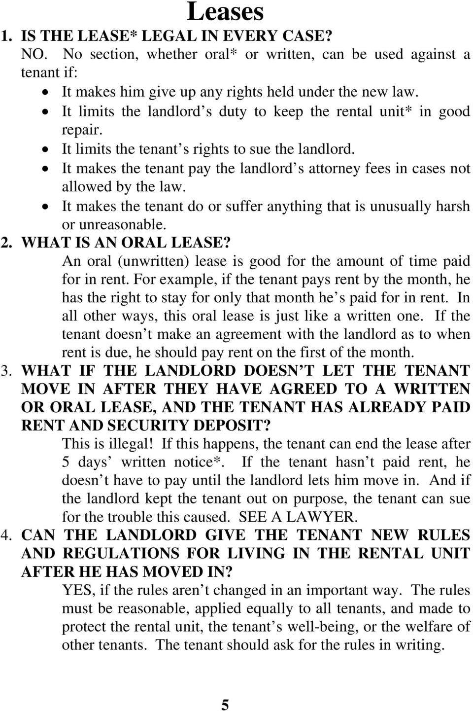 It makes the tenant pay the landlord s attorney fees in cases not allowed by the law. It makes the tenant do or suffer anything that is unusually harsh or unreasonable. 2. WHAT IS AN ORAL LEASE?