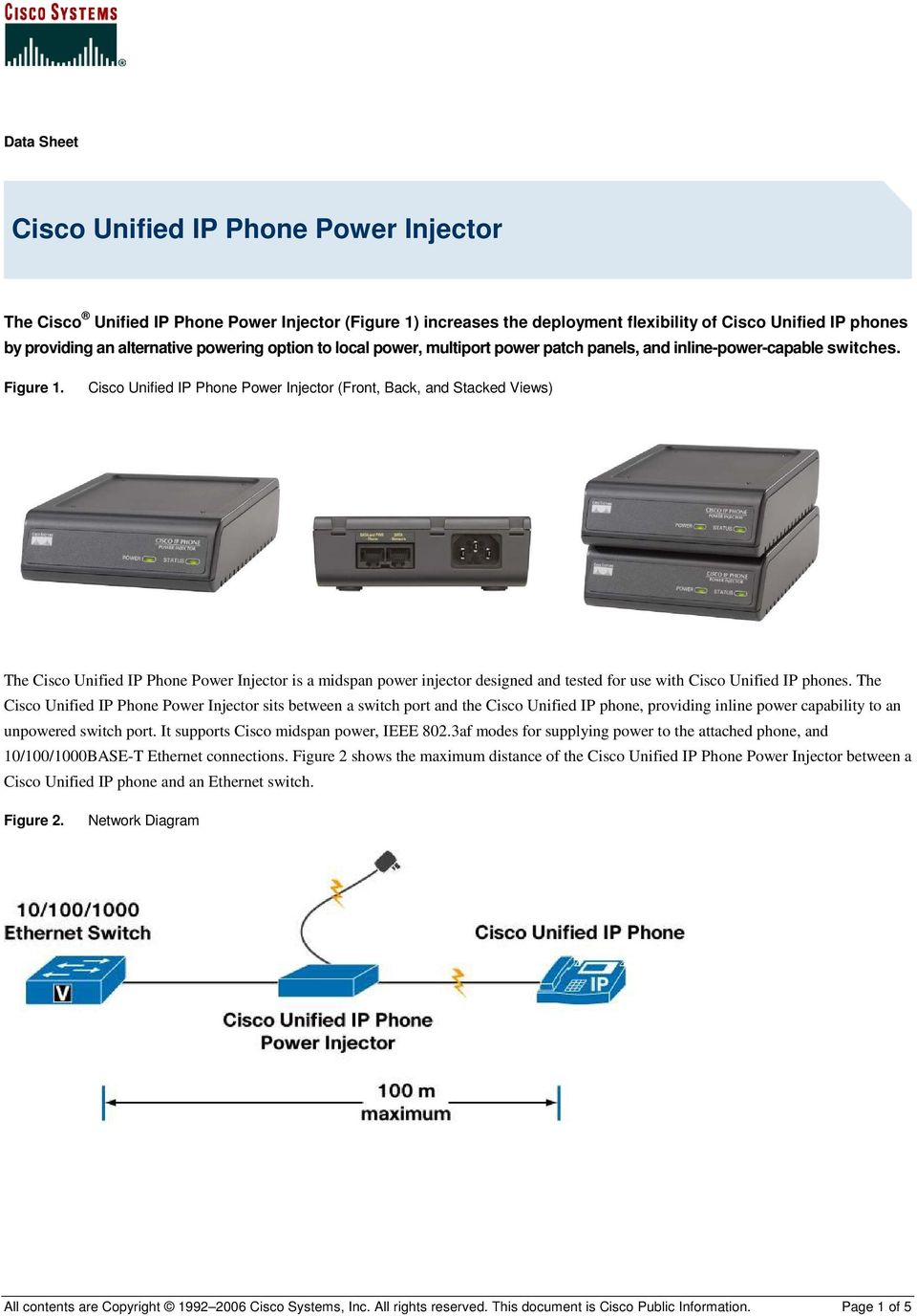 Cisco Unified IP Phone Power Injector (Front, Back, and Stacked Views) The Cisco Unified IP Phone Power Injector is a midspan power injector designed and tested for use with Cisco Unified IP phones.