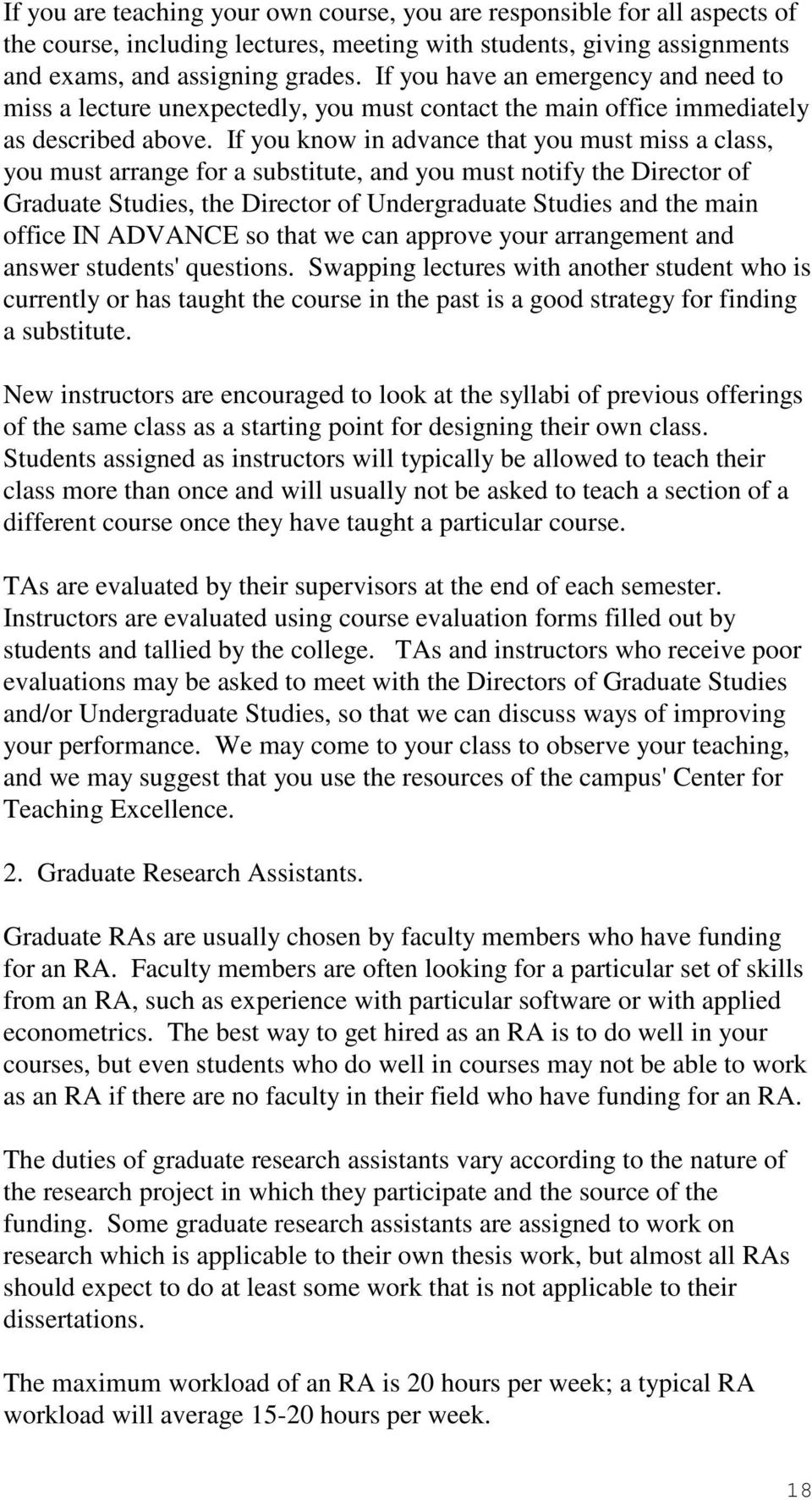 If you know in advance that you must miss a class, you must arrange for a substitute, and you must notify the Director of Graduate Studies, the Director of Undergraduate Studies and the main office