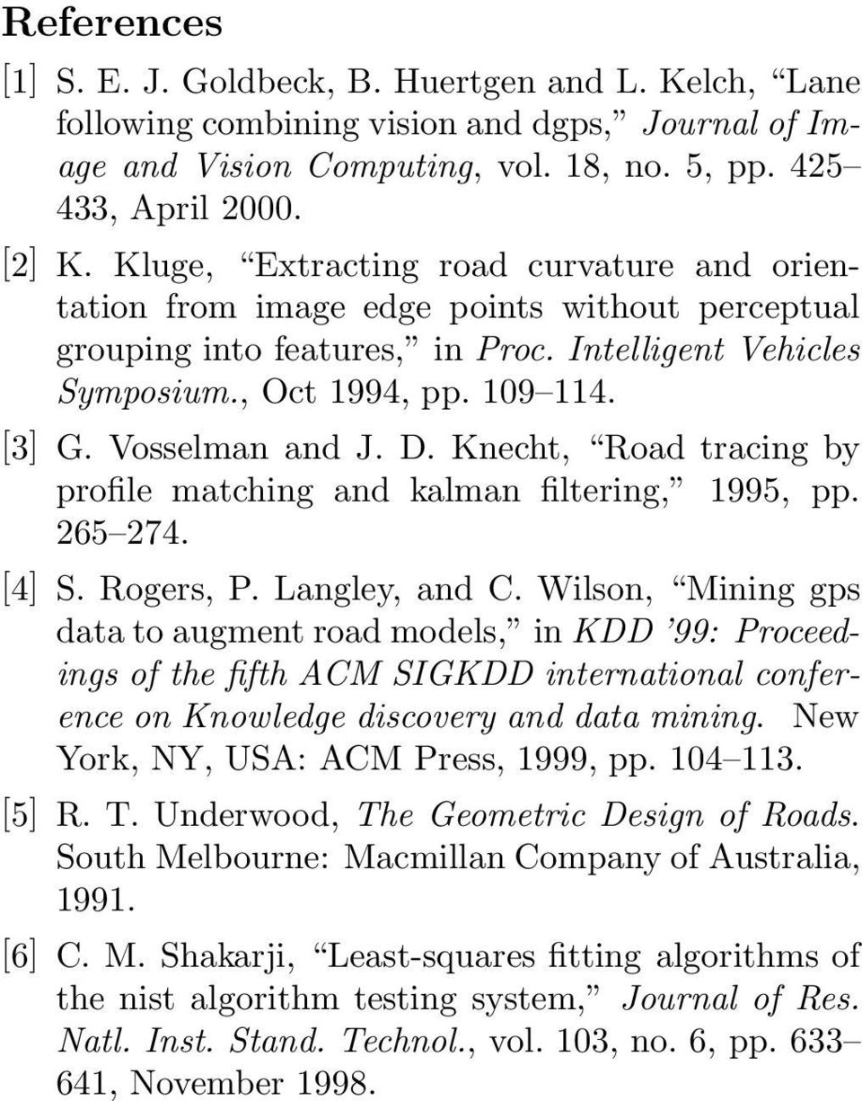 Vosselman and J. D. Knecht, Road tracing by profile matching and kalman filtering, 1995, pp. 265 274. [4] S. Rogers, P. Langley, and C.
