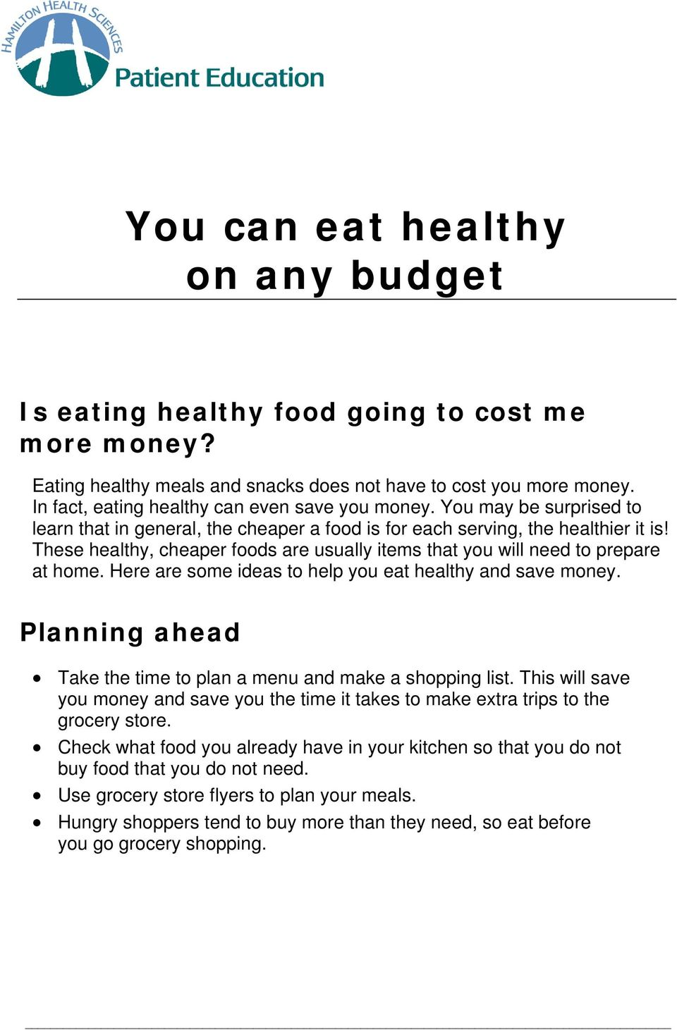These healthy, cheaper foods are usually items that you will need to prepare at home. Here are some ideas to help you eat healthy and save money.