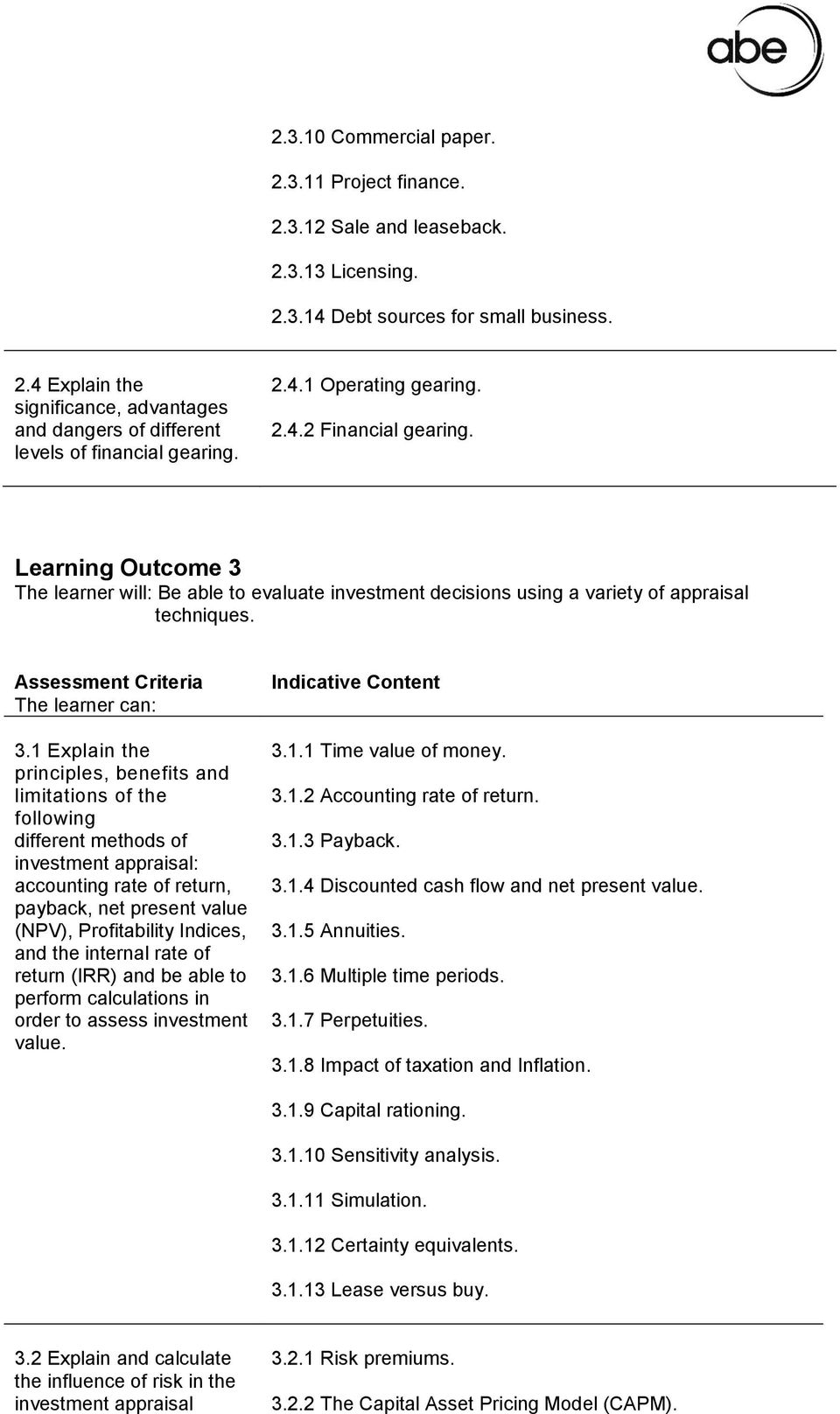 The learner will: Be able to evaluate investment decisions using a variety of appraisal techniques. 3.