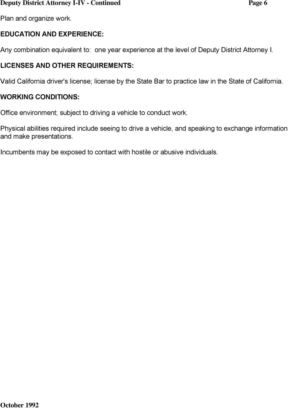 LICENSES AND OTHER REQUIREMENTS: Valid California driver's license; license by the State Bar to practice law in the State of California.