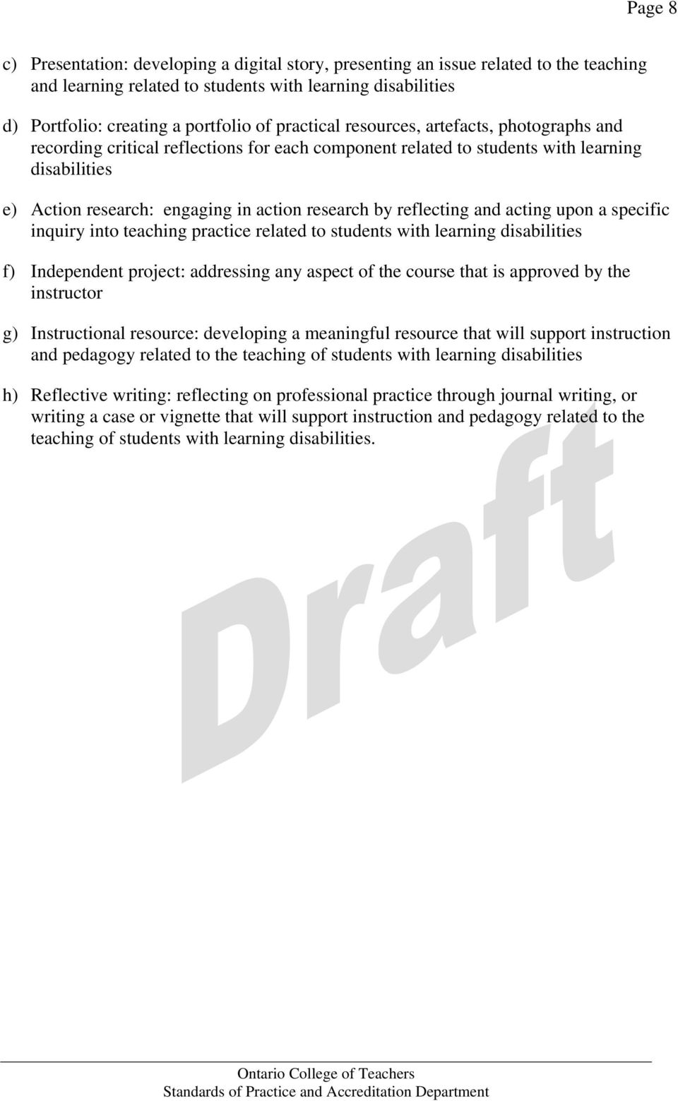 a specific inquiry into teaching practice related to students with learning f) Independent project: addressing any aspect of the course that is approved by the instructor g) Instructional resource: