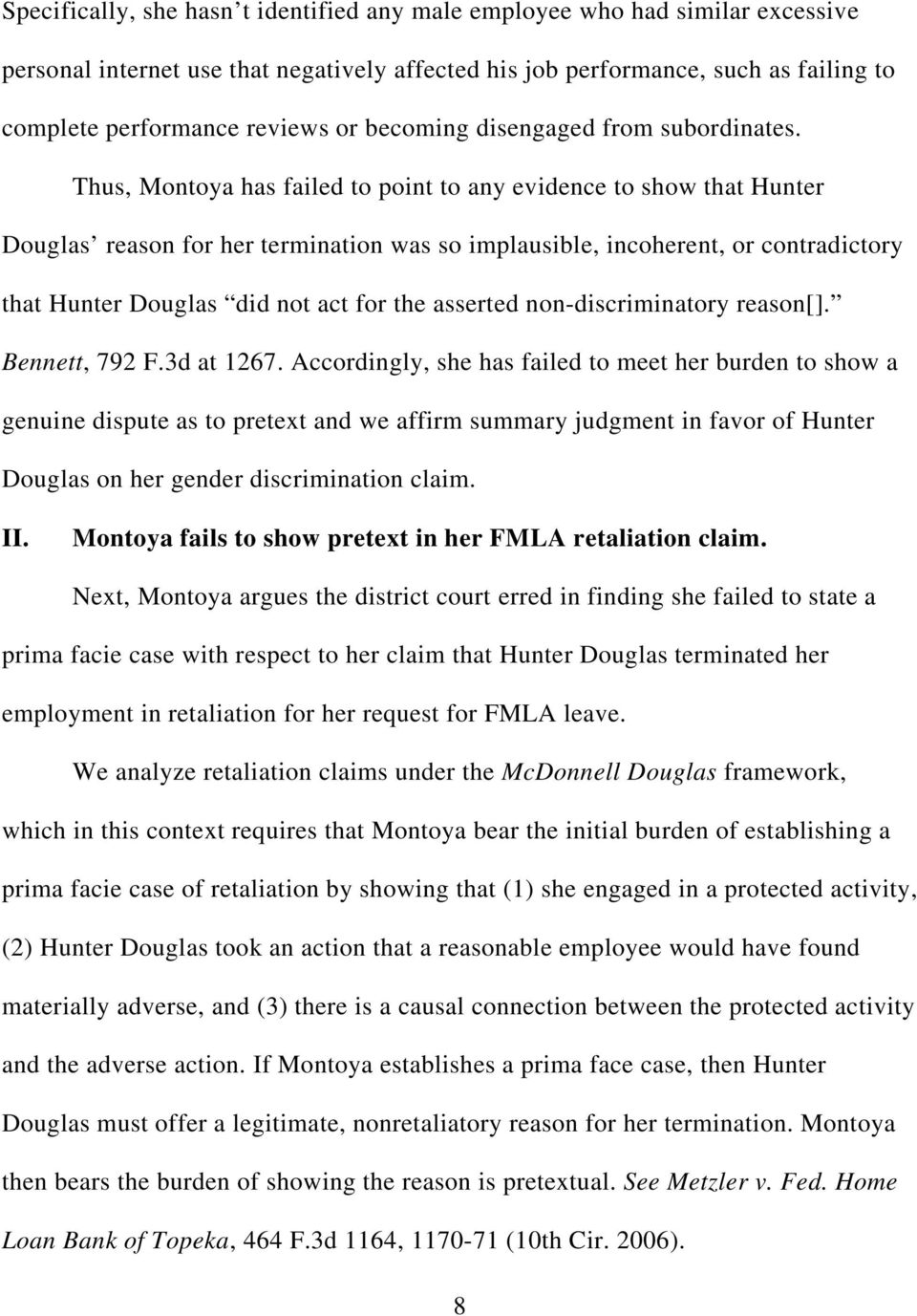 Thus, Montoya has failed to point to any evidence to show that Hunter Douglas reason for her termination was so implausible, incoherent, or contradictory that Hunter Douglas did not act for the