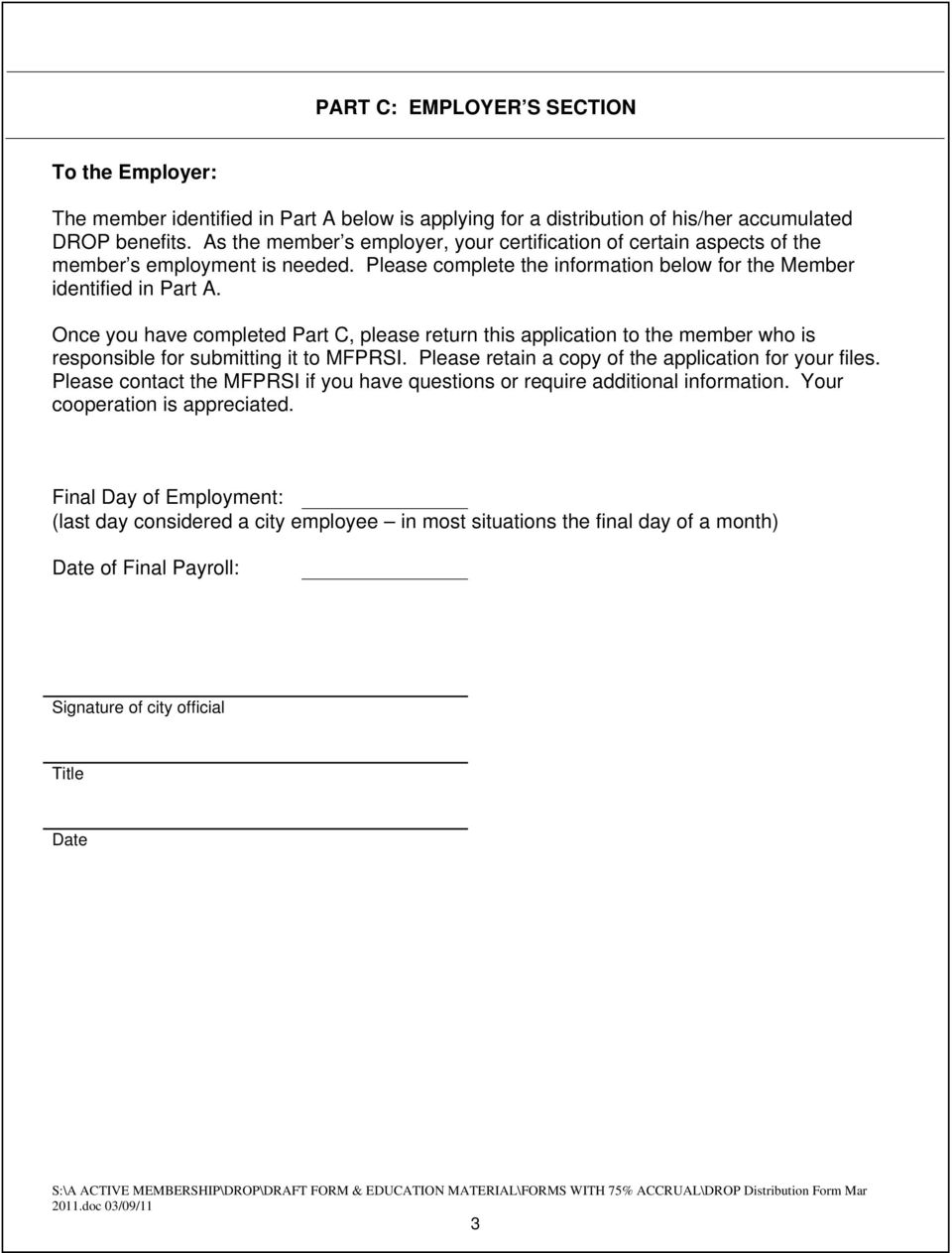Once you have completed Part C, please return this application to the member who is responsible for submitting it to MFPRSI. Please retain a copy of the application for your files.