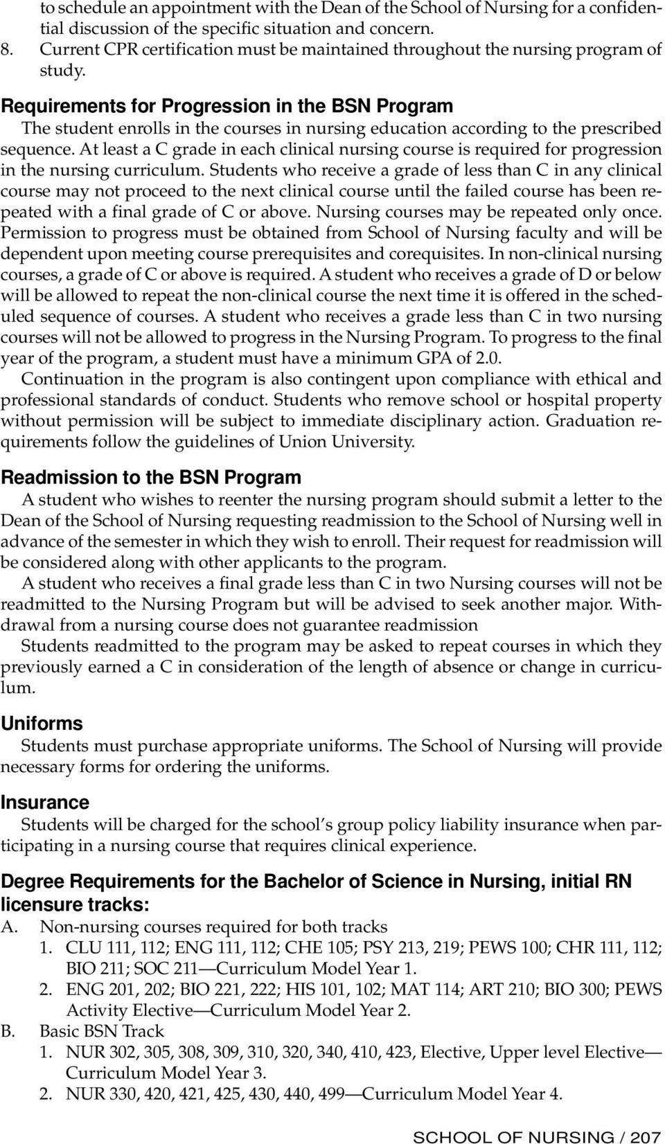 Requirements for Progression in the BSN Program The student enrolls in the courses in nursing education according to the prescribed sequence.