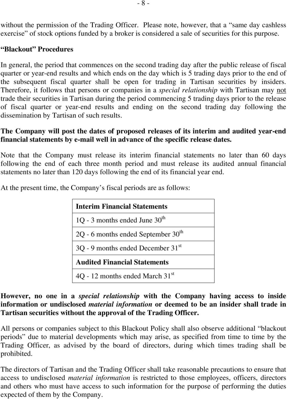 prior to the end of the subsequent fiscal quarter shall be open for trading in Tartisan securities by insiders.