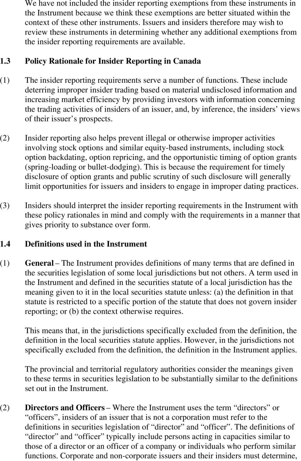 3 Policy Rationale for Insider Reporting in Canada (1) The insider reporting requirements serve a number of functions.