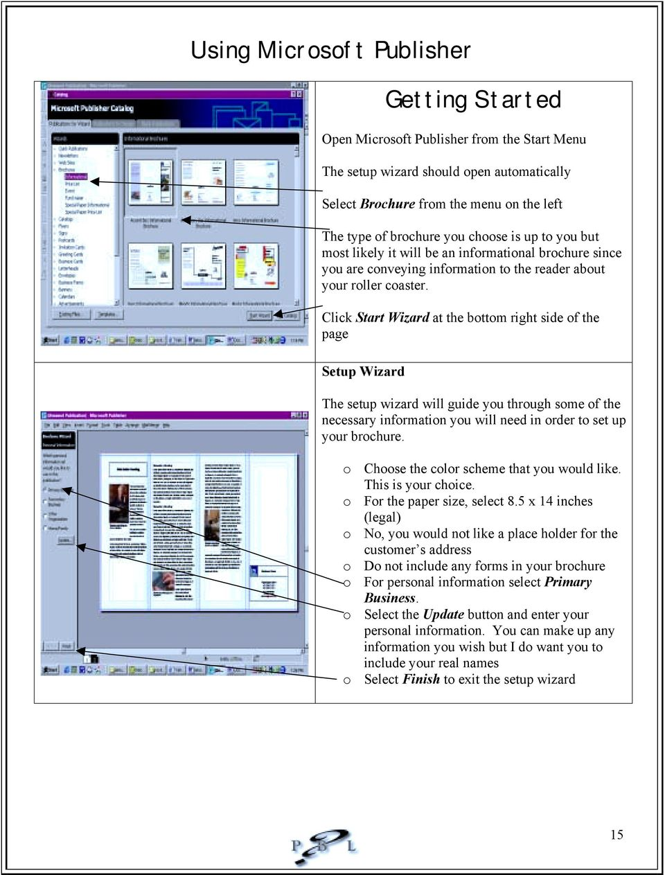 Click Start Wizard at the bottom right side of the page Setup Wizard The setup wizard will guide you through some of the necessary information you will need in order to set up your brochure.