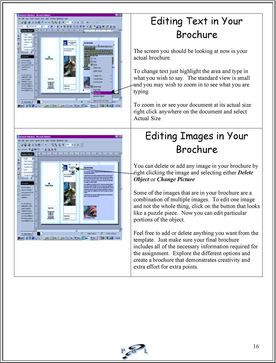 Editing Images in Your Brochure You can delete or add any image in your brochure by right clicking the image and selecting either Delete Object or Change Picture Some of the images that are in your