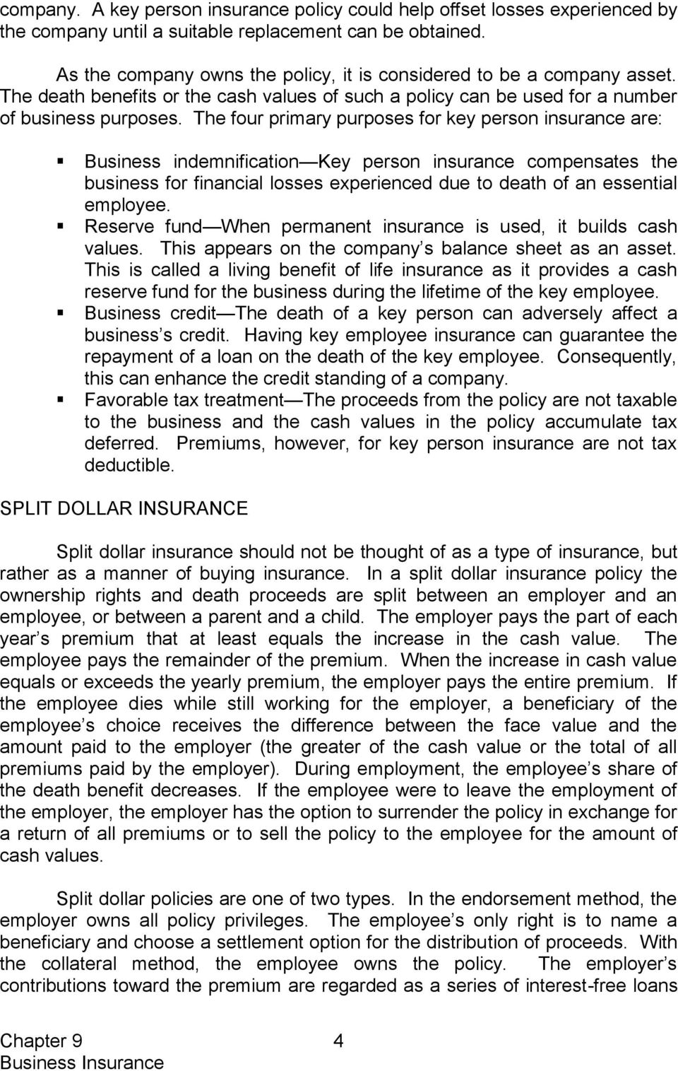 The four primary purposes for key person insurance are: Business indemnification Key person insurance compensates the business for financial losses experienced due to death of an essential employee.