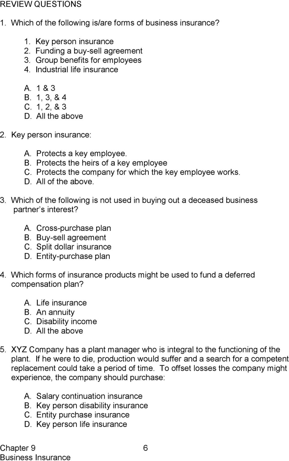 D. All of the above. 3. Which of the following is not used in buying out a deceased business partner s interest? A. Cross-purchase plan B. Buy-sell agreement C. Split dollar insurance D.