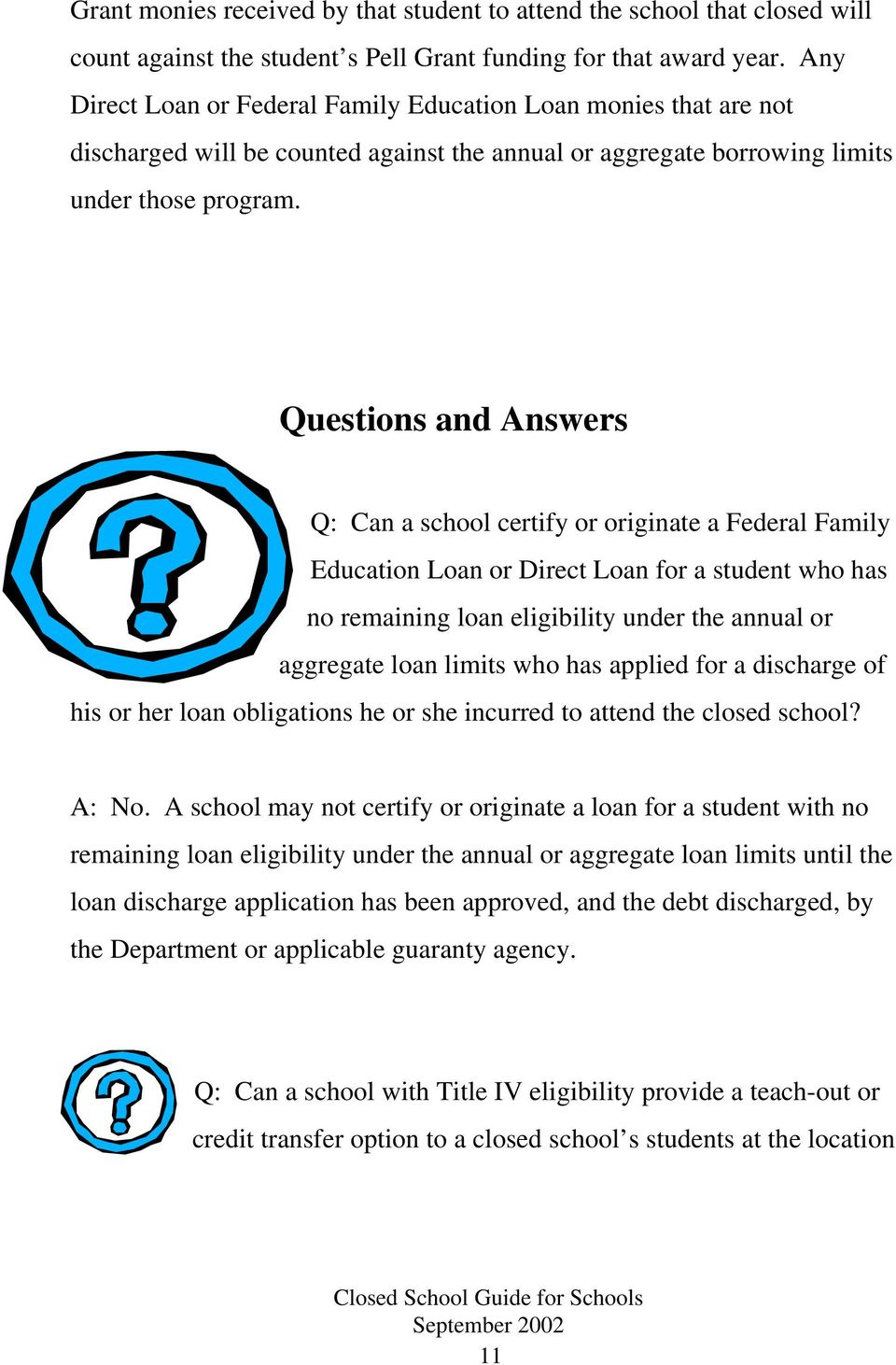 Questions and Answers Q: Can a school certify or originate a Federal Family Education Loan or Direct Loan for a student who has no remaining loan eligibility under the annual or aggregate loan limits