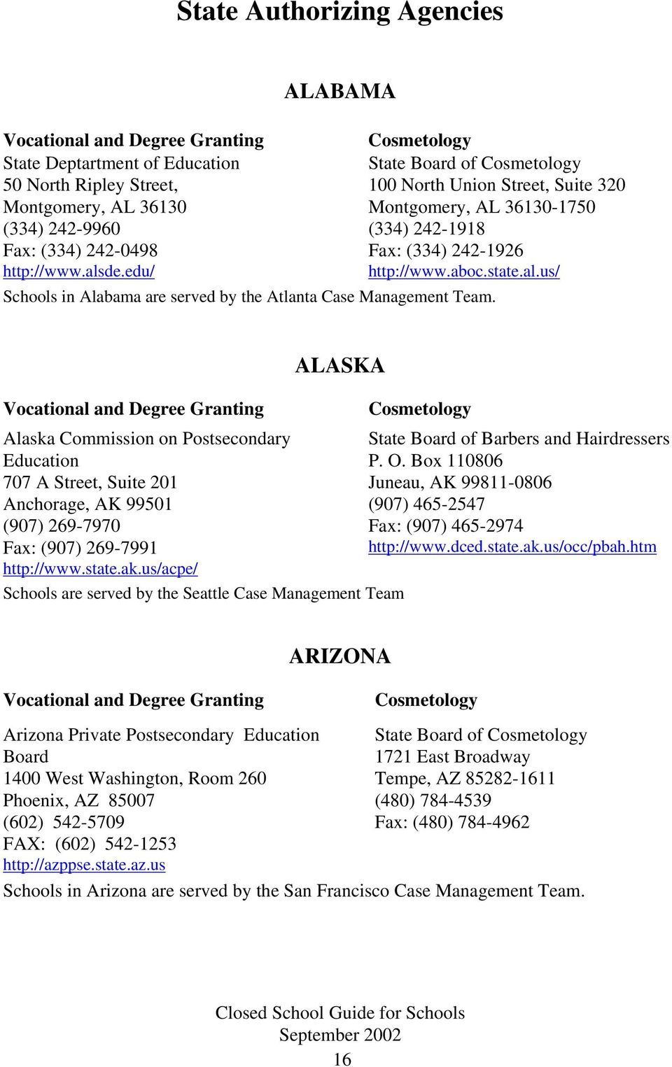 ALASKA Alaska Commission on Postsecondary State Board of Barbers and Hairdressers Education P. O.