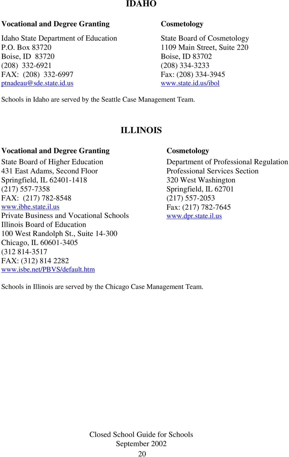 ILLINOIS State Board of Higher Education 431 East Adams, Second Floor Springfield, IL 62401-1418 (217) 557-7358 FAX: (217) 782-8548 www.ibhe.state.il.