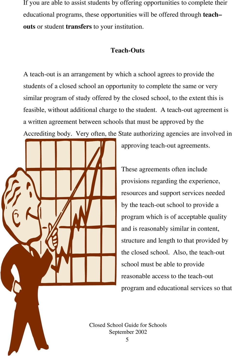 school, to the extent this is feasible, without additional charge to the student. A teach-out agreement is a written agreement between schools that must be approved by the Accrediting body.