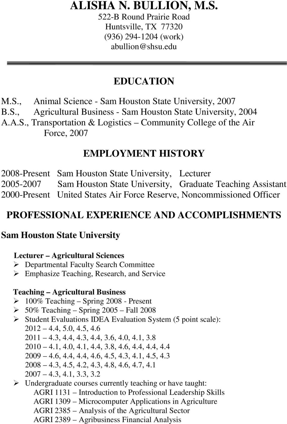 Teaching Assistant 2000-Present United States Air Force Reserve, Noncommissioned Officer PROFESSIONAL EXPERIENCE AND ACCOMPLISHMENTS Sam Houston State University Lecturer Agricultural Sciences