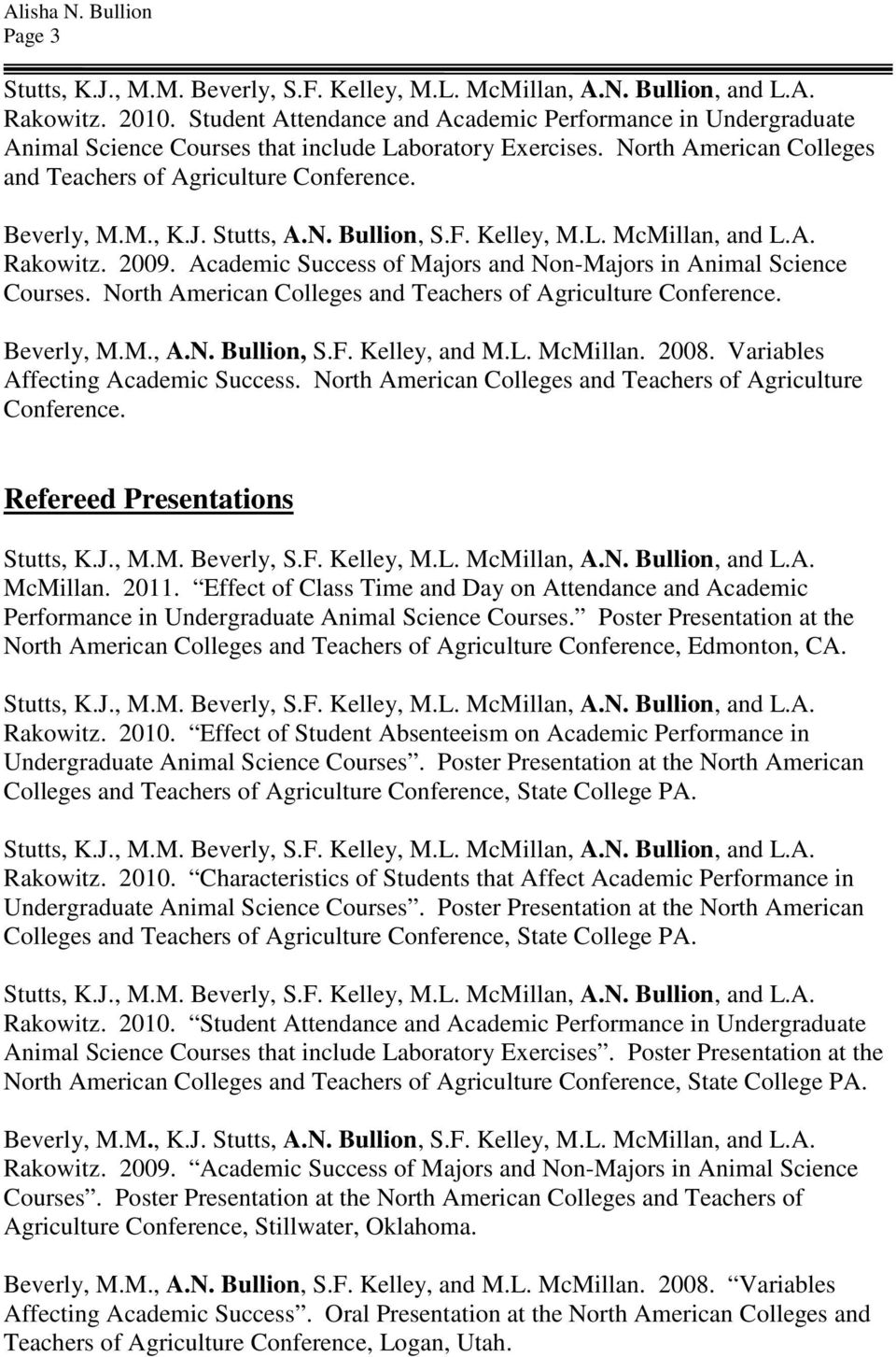 Academic Success of Majors and Non-Majors in Animal Science Courses. North American Colleges and Teachers of Agriculture Conference. Beverly, M.M., A.N. Bullion, S.F. Kelley, and M.L. McMillan. 2008.
