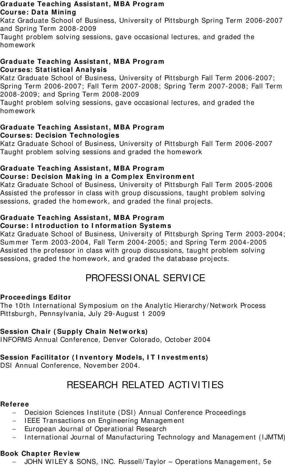 2008-2009; and Spring Term 2008-2009 Taught problem solving sessions, gave occasional lectures, and graded the homework Courses: Decision Technologies Katz Graduate School of Business, University of